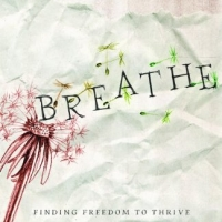 Breathe Finding Freedom To Thrive In Relationships After Childhood Sexual Abuse